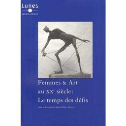 Femmes & art au XXe siècle : le temps des défis / sous la dir. de Marie-Hélène Dumas |
