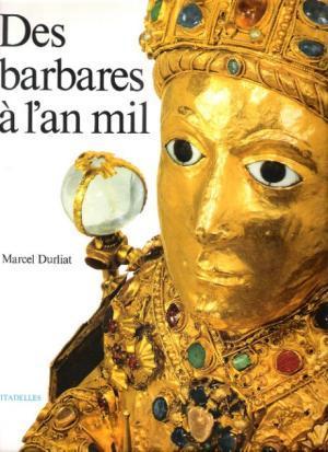 Des barbares a l'an mil / Marcel Durliat | Durliat, Marcel (1917-2006). Auteur