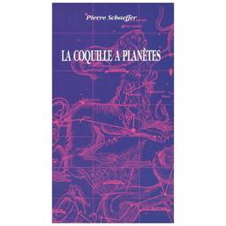 La Coquille a planetes / Pierre Schaeffer, par. Claude Arrieu | Schaeffer, Pierre (1910-1995). Parolier