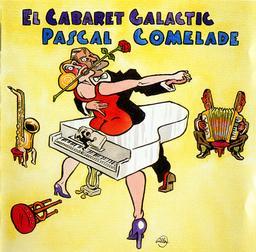 Cabaret galactic (El) / Pascal Comelade, divers instr. & prod. Gerard Nguyen, prod.   Comelade, Pascal. Divers instr. & prod.