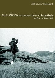 Au fil du son : un portrait de Yann Paranthoën / Pilar Arcila, réal. | Arcila, Pilar. Réalisateur