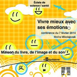Vivre mieux avec ses émotions : cycle de conférence Eclat de science, Maison du livre de l'image et du son - vendredi 7 février 2014 / Moïra Mikolajczak |