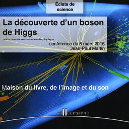 découverte d'un boson de Higgs : porte ouverte sur une nouvelle physique (La) : cycle de conférence Eclat de science, Maison du livre de l'image et du son - vendredi 6 mars 2015 / Jean-Paul Martin | Martin, Jean-Paul. Auteur
