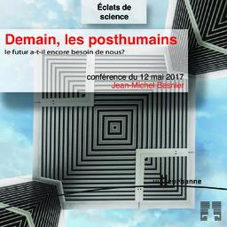 Demain, les posthumains : le futur a-t-il encore besoin de nous? : cycle de conférence Eclat de science, Maison du livre de l'image et du son - vendredi 12 mai 2017 / Jean-Michel Besnier | Besnier, Jean-Michel (1950-....). Auteur