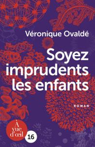 Soyez imprudents les enfants / Véronique Ovaldé | Ovaldé, Véronique (1972-....). Auteur