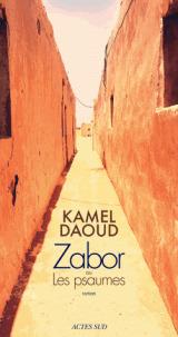 Zabor : ou Les psaumes : roman / Kamel Daoud | Daoud, Kamel. Auteur