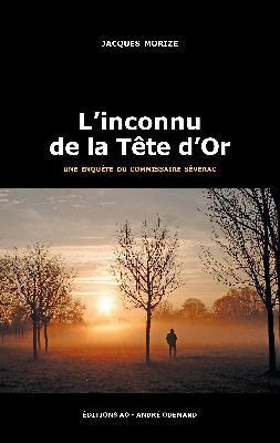 L'inconnu de la Tête d'Or : Une enquête du commissaire Séverac / Jacques Morize | Morize, Jacques (1958-...). Auteur