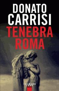 Tenebra Roma / Donato Carrisi | Carrisi, Donato (1973-....). Auteur