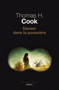 Danser dans la poussière / Thomas H. Cook | Cook, Thomas H. (1947-....). Auteur