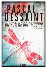 Un homme doit mourir / Pascal Dessaint | Dessaint, Pascal (1964-....). Auteur
