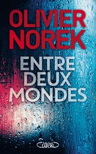 Entre deux mondes / Olivier Norek | Norek, Olivier - Lieutenant de police et romancier. Auteur
