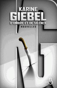 D'ombre et de silence : nouvelles / Karine Giebel | Giebel, Karine (1971-....). Auteur