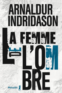 La femme de l'ombre / Arnaldur Indridason | Indridason, Arnaldur. Auteur