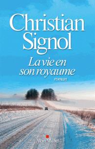 La vie en son royaume : roman / Christian Signol | Signol, Christian (1947-....). Auteur
