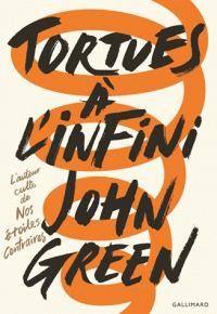 Tortues à l'infini / John Green | Green, John. Auteur