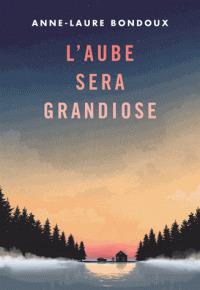 L'aube sera grandiose / Anne-Laure Bondoux |