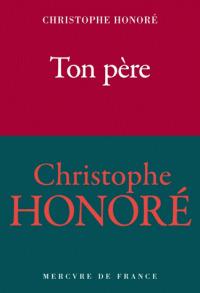 Ton père : roman / Christophe Honoré | Honoré, Christophe (1970-....). Auteur