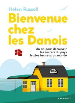 Bienvenue chez les Danois : un an pour découvrir les secrets du pays le plus heureux du monde / Helen Russell | Russell, Helen. Auteur