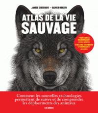 Atlas de la vie sauvage : Comment les nouvelles technologies permettent de suivre et de comprendre les déplacements des animaux / James Cheshire, Oliver Uberti | Cheshire, James. Auteur