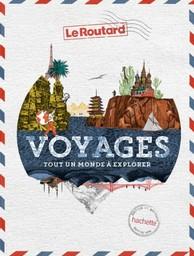 Voyages : Tout un monde à explorer / Le Routard  