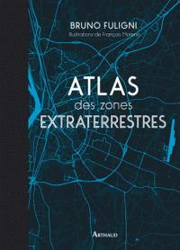 Atlas des zones extraterrestres / Bruno Fuligni | Fuligni, Bruno (1968-....)