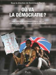 Où va la démocratie ? : Une enquête internationale de la Fondation pour l'innovation politique / sous la dir. de Dominique Reynié  