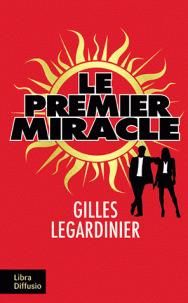 Le premier miracle / Gilles Legardinier | Legardinier, Gilles (1965-....). Auteur