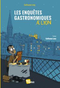 Les enquêtes gastronomiques à Lyon / Guillaume Long, Guillaume Lamy | Long, Guillaume. Illustrateur