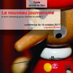 Le nouveau journalisme : le fact-checking pour rétablir la vérité ? : conférence, Maison du livre de l'image et du son - samedi 14 octobre 2017 / Laurent Burlet |