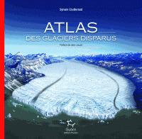 Atlas des glaciers disparus / Sylvain Coutterand | Coutterand, Sylvain. Auteur