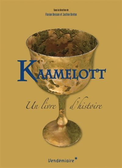 Kaamelott : un livre d'histoire / sous la direction de Florian Besson et Justine Breton |