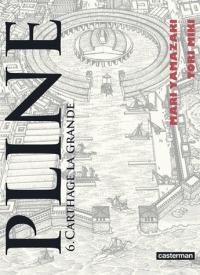 Pline : Carthage la grande . 6 / scénario Mari Yamazaki | Yamazaki, Mari (1967-....). Auteur. Illustrateur