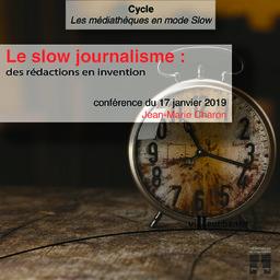 Le slow journalisme : des rédactions en invention : conférence, Maison du livre de l'image et du son - jeudi 17 janvier 2019 / Jean-Marie Charon | Charon, Jean-Marie (1948-....). Auteur