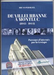 De Villeurbanne à Montluc (1943-1944) : parcours d'internés de la Gestapo / Bruno Permezel | Permezel, Bruno (1954-....). Auteur
