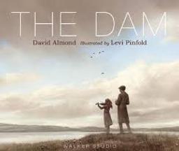 The Dam / David Almond   Almond, David (1951-....). Auteur