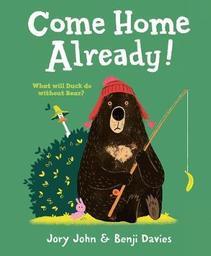 Come Home Already ! = [Dis ours, tu rentres bientôt ?] / by Jory John | John, Jory. Auteur