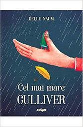 Cel mai mare Gulliver = [Le plus grand Gulliver] / Gellu Naum | Naum, Gellu (1915-2001). Auteur